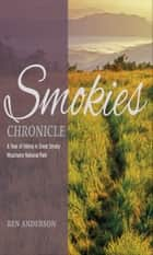 Smokies Chronicle - A Year of Hiking in Great Smoky Mountains National Park ebook by Ben Anderson
