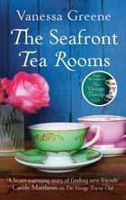 The Seafront Tea Rooms ebook by Vanessa Greene