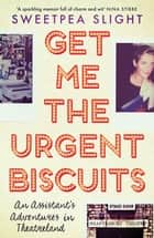 Get Me the Urgent Biscuits - An Assistant's Adventures in Theatreland ebook by