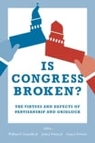 Is Congress Broken? - The Virtues and Defects of Partisanship and Gridlock ebook by William F. Connelly Jr., John Pitney Jr., Gary  J. Schmitt