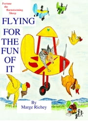 Flying for the Fun of It - Fortune the Barnstorming Sheep ebook by Marge Richey
