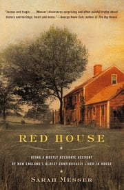 Red House - Being a Mostly Accurate Account of New England's Oldest Continuously Lived-in Ho use ebook by Sarah Messer