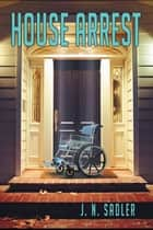 House Arrest ebook by J. N. Sadler