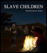 Slave Children ebook by Michael Faunce-Brown