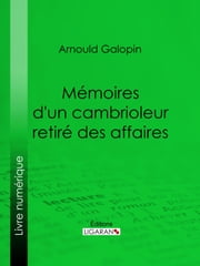 Mémoires d'un cambrioleur retiré des affaires ebook by Arnould Galopin,Ligaran