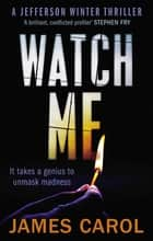 Watch Me ebook by James Carol