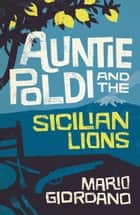 Auntie Poldi and the Sicilian Lions ebook by Mario Giordano,John Brownjohn