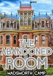 The Abandoned Room ebook by Charles Wadsworth Camp