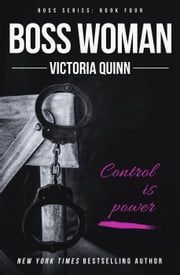 Boss Woman - Boss, #4 ebook by Victoria Quinn