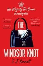 The Windsor Knot - The Queen investigates a murder in this delightfully clever mystery for fans of The Thursday Murder Club ebook by SJ Bennett