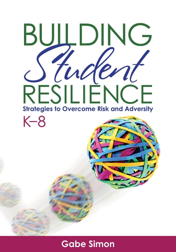 Building Student Resilience, K–8 - Strategies to Overcome Risk and Adversity ebook by Gabriel H. Simon