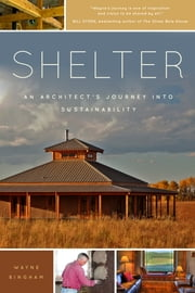 Shelter - An Architect's Journey into Sustainability ebook by Wayne Bingham