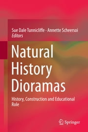 Natural History Dioramas - History, Construction and Educational Role ebook by Sue Dale Tunnicliffe,Annette Scheersoi