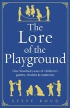 The Lore of the Playground - One hundred years of children's games, rhymes and traditions ebook by Steve Roud