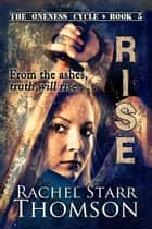 Rise: Book 5 in The Oneness Cycle ebook by Rachel Starr Thomson