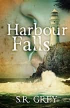 Harbour Falls ebook by S.R. Grey