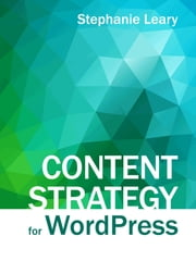 Content Strategy for WordPress - Structured content and sustainable workflows for a future-proof site ebook by Stephanie Leary