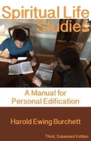Spiritual Life Studies: A Manual for Personal Edification ebook by Harold Burchett