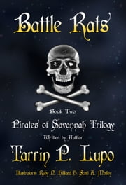 Pirates of Savannah Trilogy: Book Two, Battle Rats - Young Adult Action Adventure Historical Fiction ebook by Tarrin P. Lupo