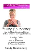 Divine Abundance! How to Make Smarter, Richer, Better Choices Through Intuition-A 30 Day Guide ebook by Cindy Goldenberg