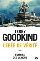 L'Empire des vaincus - L'Épée de vérité, T8 ebook by Terry Goodkind, Jean Claude Mallé
