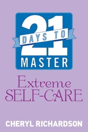 21 Days to Master Extreme Self-Care ebook by Cheryl Richardson