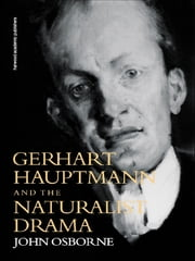 Gerhard Hauptmann and the Naturalist Drama ebook by John Osborne