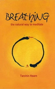 Breathing - the natural way to meditate ebook by Tarchin Hearn