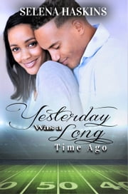 Yesterday Was a Long Time Ago ebook by Selena Haskins