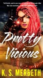 Pretty Vicious ebook by K.S. Merbeth
