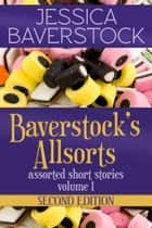 Baverstock's Allsorts Volume 1, Second Edition - A Short Story Collection ebook by Jessica Baverstock