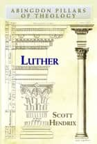 Luther ebook by Scott Hendrix