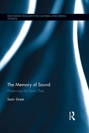 The Memory of Sound - Preserving the Sonic Past ebook by Seán Street