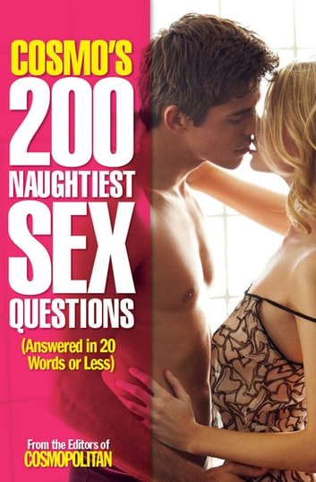 Cosmo's 200 Naughtiest Sex Questions - Answered in 20 Words or Less ebook by Cosmopolitan