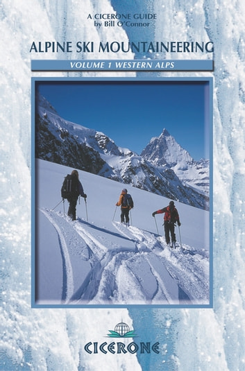 Alpine Ski Mountaineering Vol 1 - Western Alps - Ski tours in France, Switzerland and Italy ebook by Bill O'Connor
