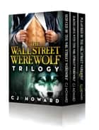 The Wall Street Werewolf Trilogy ebook by CJ Howard