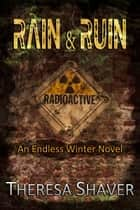 RAIN & RUIN - An Endless Winter Novel ebook by Theresa Shaver