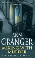 Mixing With Murder (Fran Varady 6) - A lively mystery of blackmail and murder ebook by Ann Granger