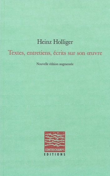 Textes, entretiens, écrits sur son oeuvre ebook by Heinz Holliger