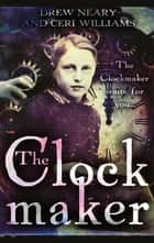 The Clockmaker ebook by Ceri Williams, Drew Neary