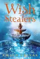 The Wish Stealers ebook by Tracy Trivas