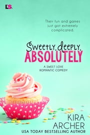 Sweetly, Deeply, Absolutely ebook by Kira Archer