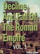 Decline And Fall Of The Roman Empire, Vol. 1 ebook by Edward Gibbon
