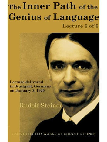 The Inner Path of the Genius of Language (Lecture 6 of 6)