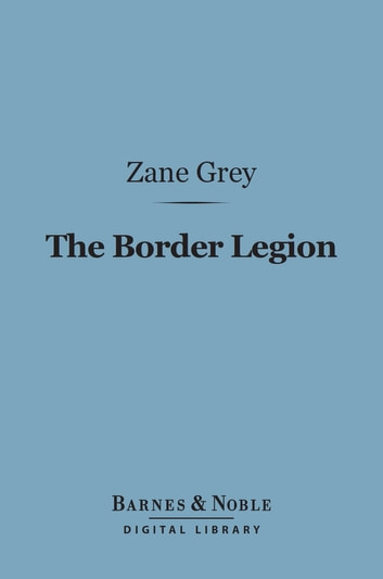 The Border Legion (Barnes & Noble Digital Library) ekitaplar by Zane Grey