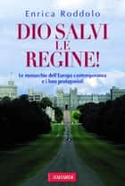 Dio salvi le regine! ebook by Enrica Roddolo