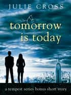 Tomorrow Is Today - A Tempest Series Bonus Short Story eBook by Julie Cross