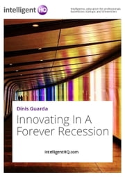 Innovating In A Forever Recession ebook by IntelligentHQ.com