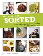 Beginners Get . . . Sorted - Over 140 Simple, Tasty Recipes That Take the Fuss out of Food ebook by The Sorted Crew