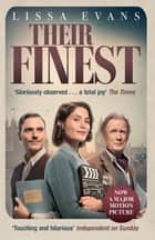 Their Finest - Now a major film starring Gemma Arterton and Bill Nighy ebook by Lissa Evans